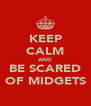 KEEP CALM AND BE SCARED OF MIDGETS - Personalised Poster A4 size
