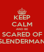 KEEP CALM AND BE SCARED OF SLENDERMAN - Personalised Poster A4 size