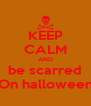 KEEP CALM AND be scarred On halloween - Personalised Poster A4 size