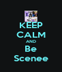 KEEP CALM AND Be Scenee - Personalised Poster A4 size
