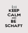 KEEP CALM AND BE  SCHAFT - Personalised Poster A4 size