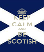 KEEP CALM AND BE SCOTISH - Personalised Poster A4 size