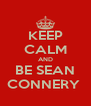 KEEP CALM AND BE SEAN CONNERY  - Personalised Poster A4 size
