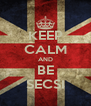 KEEP CALM AND BE SECSI - Personalised Poster A4 size