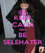 KEEP CALM AND BE SELEHATER - Personalised Poster A4 size
