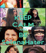 KEEP CALM AND BE SelenaHater - Personalised Poster A4 size