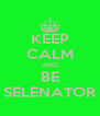 KEEP CALM AND BE SELENATOR - Personalised Poster A4 size