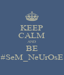 KEEP CALM AND BE #SeM_NeUrOsE - Personalised Poster A4 size