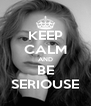 KEEP CALM AND BE SERIOUSE - Personalised Poster A4 size