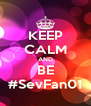 KEEP CALM AND BE #SevFan01 - Personalised Poster A4 size