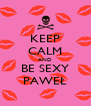 KEEP CALM AND BE SEXY PAWEŁ - Personalised Poster A4 size