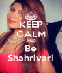 KEEP CALM AND Be Shahrivari - Personalised Poster A4 size