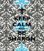 KEEP CALM AND BE SHARON - Personalised Poster A4 size