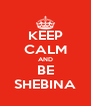 KEEP CALM AND BE SHEBINA - Personalised Poster A4 size