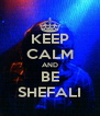 KEEP CALM AND BE SHEFALI - Personalised Poster A4 size