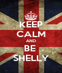 KEEP CALM AND BE  SHELLY - Personalised Poster A4 size