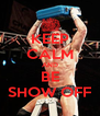 KEEP CALM AND BE SHOW OFF - Personalised Poster A4 size