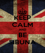 KEEP CALM AND BE SIBUNA - Personalised Poster A4 size
