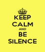 KEEP CALM AND BE SILENCE - Personalised Poster A4 size