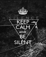 KEEP CALM AND BE SILENT - Personalised Poster A4 size