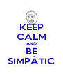 KEEP CALM AND BE SIMPÀTIC - Personalised Poster A4 size