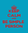 KEEP CALM AND BE SIMPLE  PERSON - Personalised Poster A4 size