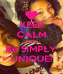 KEEP CALM AND Be SIMPLY UNIQUE! - Personalised Poster A4 size