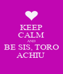 KEEP CALM AND BE SIS, TORO ACHIU  - Personalised Poster A4 size