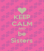 KEEP CALM AND be Sisters - Personalised Poster A4 size