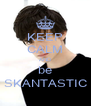 KEEP CALM AND be SKANTASTIC - Personalised Poster A4 size