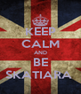 KEEP CALM AND BE SKATIARA  - Personalised Poster A4 size