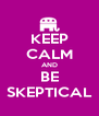 KEEP CALM AND BE SKEPTICAL - Personalised Poster A4 size