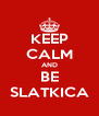 KEEP CALM AND BE SLATKICA - Personalised Poster A4 size