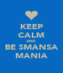KEEP CALM AND BE SMANSA MANIA - Personalised Poster A4 size
