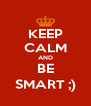 KEEP CALM AND BE SMART ;) - Personalised Poster A4 size