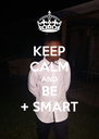 KEEP CALM AND BE + SMART - Personalised Poster A4 size