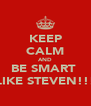 KEEP CALM AND BE SMART  LIKE STEVEN!!! - Personalised Poster A4 size