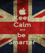 Keep Calm and be  Smarter - Personalised Poster A4 size