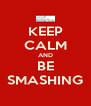 KEEP CALM AND BE SMASHING - Personalised Poster A4 size