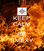 KEEP CALM AND BE SMEXY - Personalised Poster A4 size