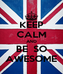 KEEP CALM AND BE  SO AWESOME - Personalised Poster A4 size