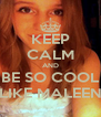 KEEP CALM AND BE SO COOL LIKE MALEEN - Personalised Poster A4 size