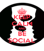 KEEP CALM AND BE SOCIAL - Personalised Poster A4 size