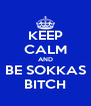 KEEP CALM AND BE SOKKAS BITCH - Personalised Poster A4 size