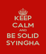 KEEP CALM AND BE SOLID SYINGHA - Personalised Poster A4 size