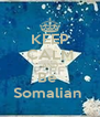 KEEP CALM AND Be  Somalian  - Personalised Poster A4 size