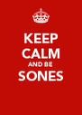 KEEP CALM AND BE SONES  - Personalised Poster A4 size