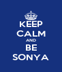 KEEP CALM AND BE SONYA - Personalised Poster A4 size