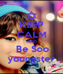 KEEP CALM AND  Be Soo youngster - Personalised Poster A4 size
