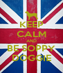 KEEP CALM AND BE SOPPY DOGGIE - Personalised Poster A4 size